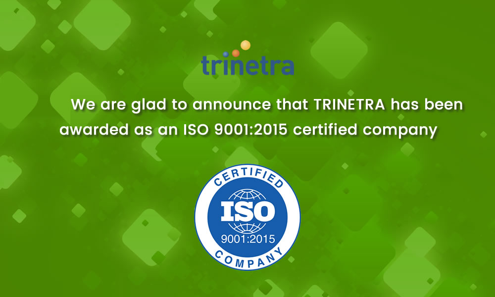 Trinetra has ISO 9001:2015-certified quality management system